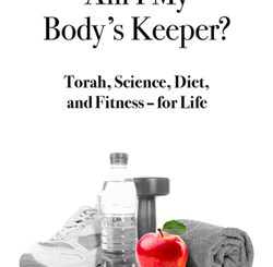 Am I My Body's Keeper?: Torah, Science, Diet and Fitness -- for Life by Michael Kaufman