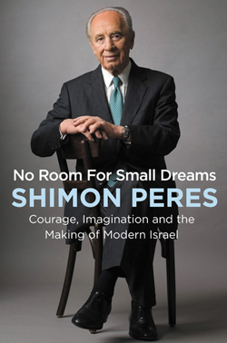 No Room for Small Dreams: Courage, Imagination, and the Making of Modern Israel by Shimon Peres