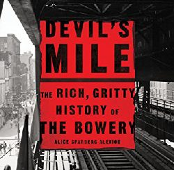 Devil's Mile: The Rich, Gritty History of the Bowery by Alice Sparberg Alexiou