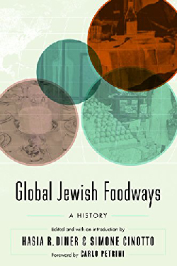 Global Jewish Foodways: A History by Hasia R. Diner & Simone Cinotto