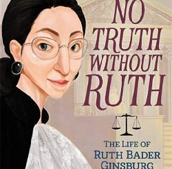 No Truth Without Ruth: The Life of Ruth Bader Ginsburg by Kathleen Krul