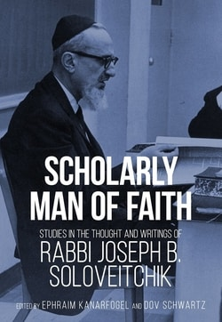 Scholarly Man of Faith: Studies in the Thought and Writings of Rabbi Joseph B. Soloveitchik