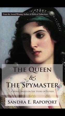 The Queen & The Spymaster: A Novel Based on the Story of Esther by Sandra E. Rapoport