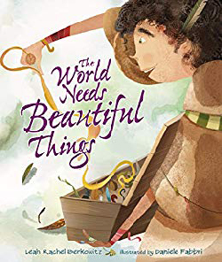The World Needs Beautiful Things by Leah Rachel Berkowitz