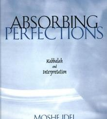 Absorbing Perfections: Kabbalah and Interpretation by Moshe Idel