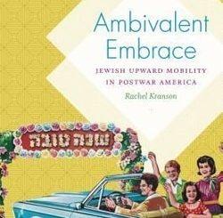 Ambivalent Embrace: Jewish Upward Mobility in Postwar America by Rachel Kranson