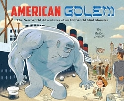 American Golem: The New World Adventures of an Old World Mud Monster by Marc Lumer