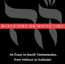 Black Fire on White Fire: An Essay on Jewish Hermeneutics, from Midrash to Kabbalah