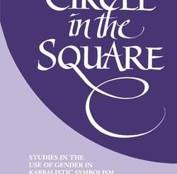 Circle in the Square: Studies in the Use of Gender in Kabbalistic Symbolism by Elliot R. Wolfson