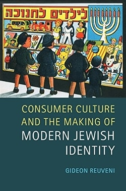 Consumer Culture and the Making of Modern Jewish Identity by Gideon Reuveni