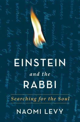 Einstein and the Rabbi: Searching for the Soul by Naomi Levy