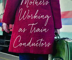 For Single Mothers Working as Train Conductors by Laura Esther Wolfson
