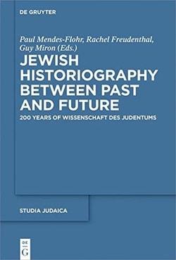 Jewish Historiography Between Past and Future: 200 Years of Wissenschaft Des Judentums