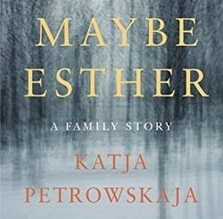 Maybe Esther: A Family Story by Katja Petrowskaja