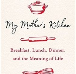 My Mother's Kitchen: Breakfast, Lunch, Dinner, and the Meaning of Life by Peter Gethers