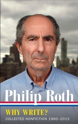 Philip Roth: Why Write? Collected Nonfiction 1960-2013 by Philip Roth