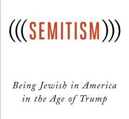 (((Semitism))): Being Jewish in America in the Age of Trump by Jonathan Weisman