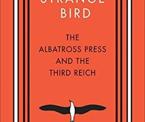 Strange Bird: The Albatross Press and the Third Reich by Michele K. Troy