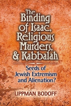 The Binding of Isaac, Religious Murders & Kabbalah: Seeds of Jewish Extremism and Alienation? by Lippman Bodoff