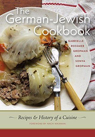 The German-Jewish Cookbook: Recipes and History of a Cuisine by Gabriella Rossmer Gropman and Sonya Gropman