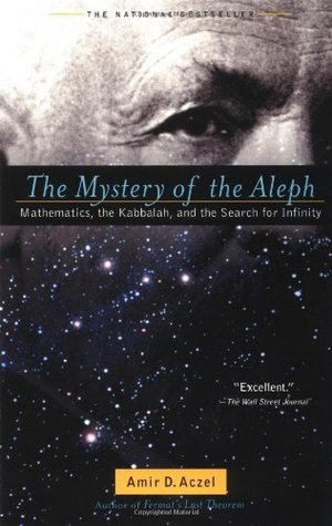The Mystery of the Aleph: Mathematics, the Kabbalah, and the Search for Infinity by Amir D. Aczel