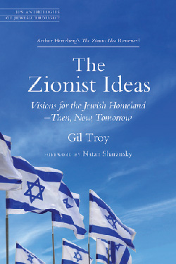The Zionist Ideas: Visions for the Jewish Homeland―Then, Now, Tomorrow by Gil Troy