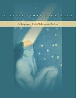 A River Flows from Eden: The Language of Mystical Experience in the Zohar by Melila Hellner-Eshed