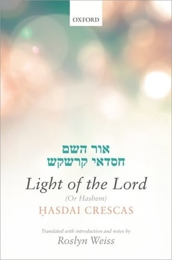 Crescas: Light of the Lord (Or Hashem): Translated with introduction and notes