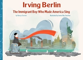 Irving Berlin: The Immigrant Boy Who Made America Sing by Nancy Churnin