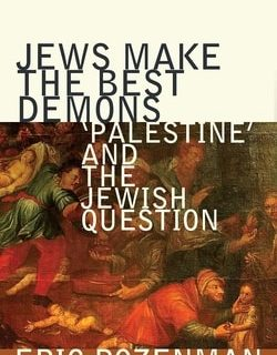 Jews Make the Best Demons: 'Palestine' and the Jewish Question by Eric Rozenman