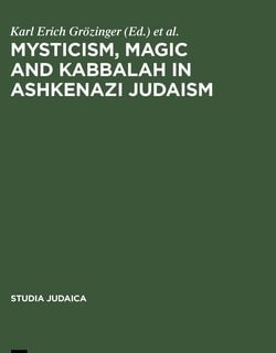 Mysticism, Magic and Kabbalah in Ashkenazi Judaism by Karl Erich Grözinger