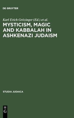 Mysticism, Magic and Kabbalah in Ashkenazi Judaism by Karl Erich Grözinger