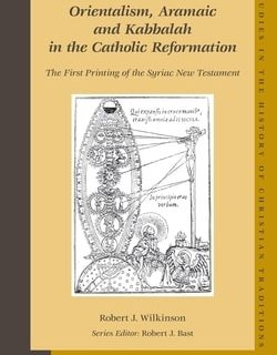 Orientalism, Aramaic and Kabbalah in the Catholic Reformation by Robert J. Wilkinson