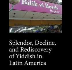 Splendor, Decline, and Rediscovery of Yiddish in Latin America by Malena Chinski and Alan Astro