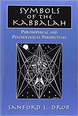 Symbols of the Kabbalah: Philosophical and Psychological Perspectives by Sanford L. Drob