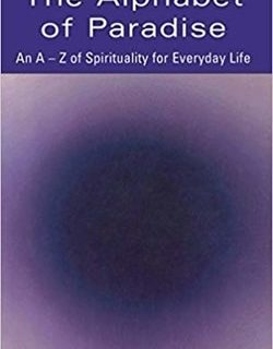 The Alphabet of Paradise: An A–Z of Spirituality for Everyday Life by Howard Cooper
