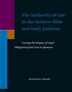 The Authority of Law in the Hebrew Bible and Early Judaism by Jonathan Vroom