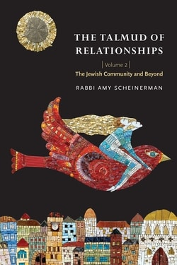 The Talmud of Relationships, Volume 2: The Jewish Community and Beyond by Amy Scheinerman