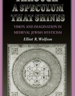 Through a Speculum That Shines by Elliot R. Wolfson