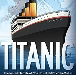 "Titanic: The Incredible Tale of ""the Unsinkable"" Moshe Wallas by Avraham Ohayon"