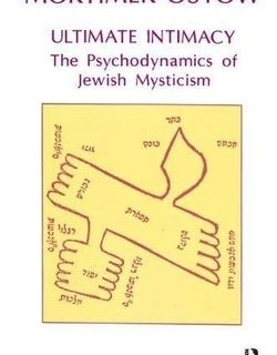 Ultimate Intimacy: The Psychodynamics of Jewish Mysticism by Mortimer Ostow