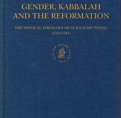 Gender, Kabbalah, and the Reformation: The Mystical Theology of Guillaume Postel, (1510-1581) by Yvonne Petry