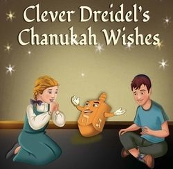 The Clever Dreidel's Chanukah Wishes: Picture Book That Teaches Kids about Gratitude and Compassion by Sarah Mazor