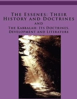 The Essenes: Their History and Doctrines and The Kabbalah: Its Doctrines, Development and Literature by Remove term: Christian D. Ginsburg Christian D. Ginsburg