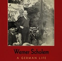 Werner Scholem: A German Life by Mirjam Zadoff
