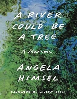 A River Could be a Tree by Angela Himsel