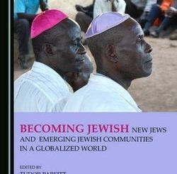 Becoming Jewish: New Jews and Emerging Jewish Communities in a Globalized World edited by Tudor Parfitt and Netanel Fisher