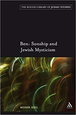 Ben: Sonship and Jewish Mysticism by Moshe Idel