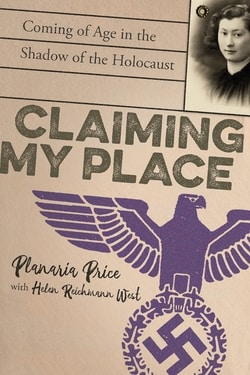 Claiming My Place: Coming of Age in the Shadow of the Holocaust by Planaria Price, Helen Reichmann West