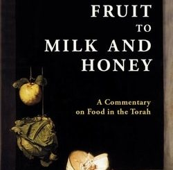 From Forbidden Fruit to Milk and Honey: A Commentary on Food in the Torah by Diana Lipton